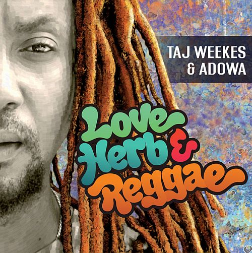 Taj Weeks & Adowa Love Herb Reggae
